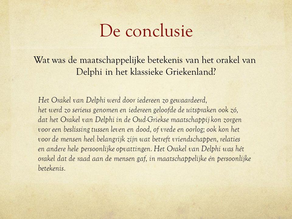 De conclusie Wat was de maatschappelijke betekenis van het orakel van Delphi in het klassieke Griekenland? Het Orakel van Delphi werd door iedereen zo
