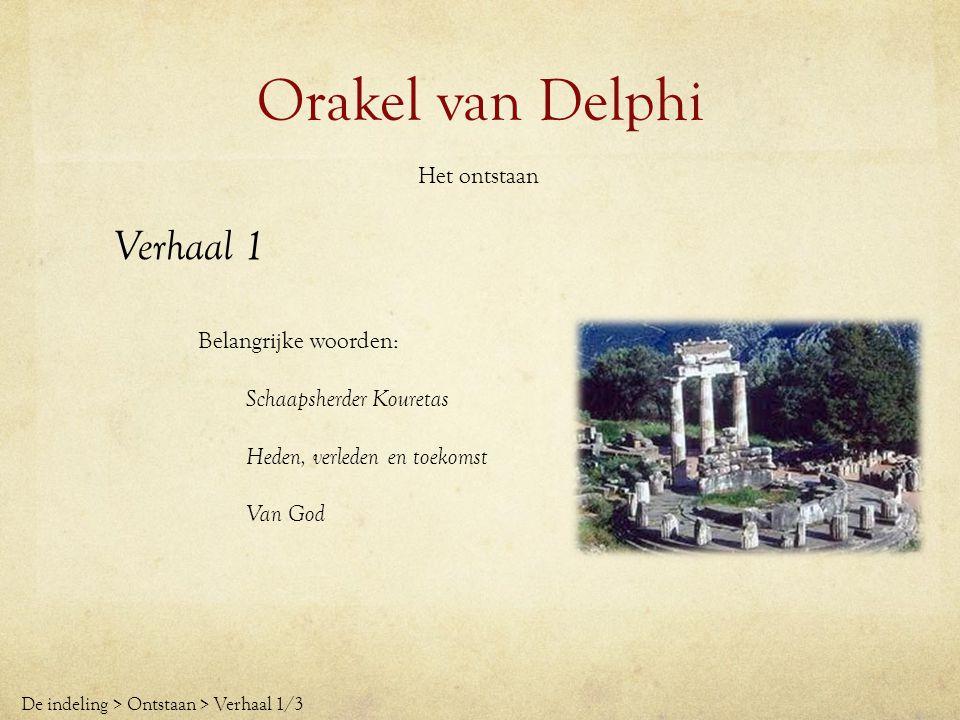 Orakel van Delphi Het ontstaan Verhaal 1 Belangrijke woorden: Schaapsherder Kouretas Heden, verleden en toekomst Van God De indeling > Ontstaan > Verh