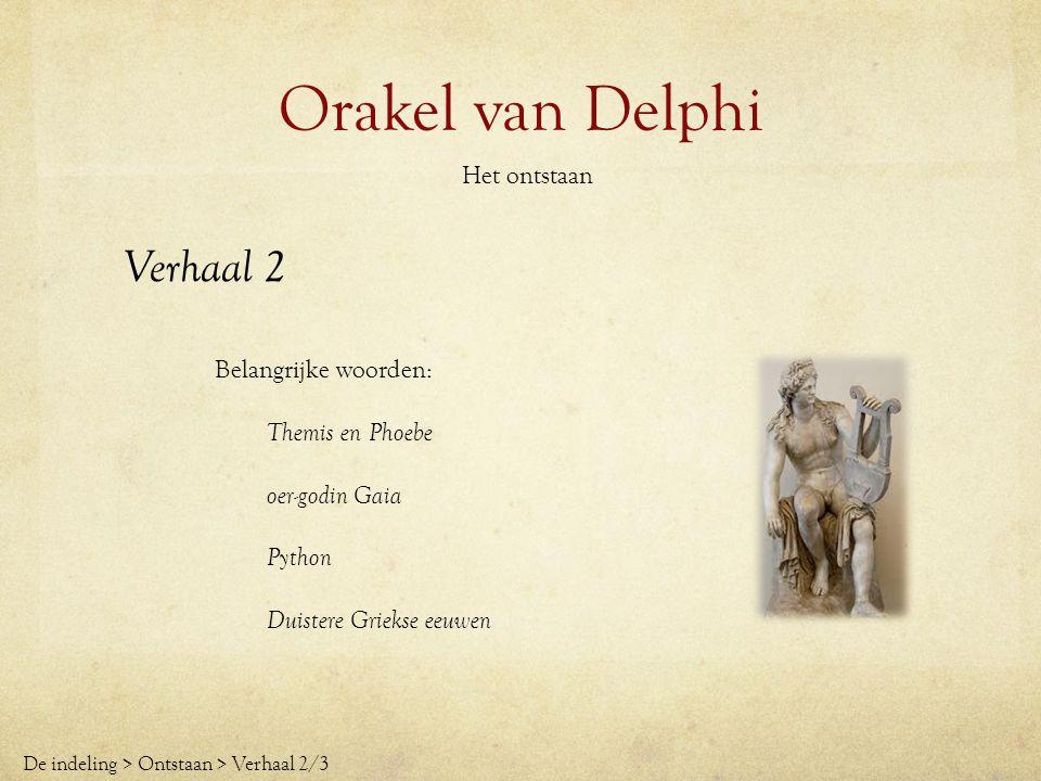 Orakel van Delphi Het ontstaan Verhaal 3 Belangrijke woorden: Themis en Phoebe geven plaats van Delphi Python De indeling > Ontstaan > Verhaal 3/3