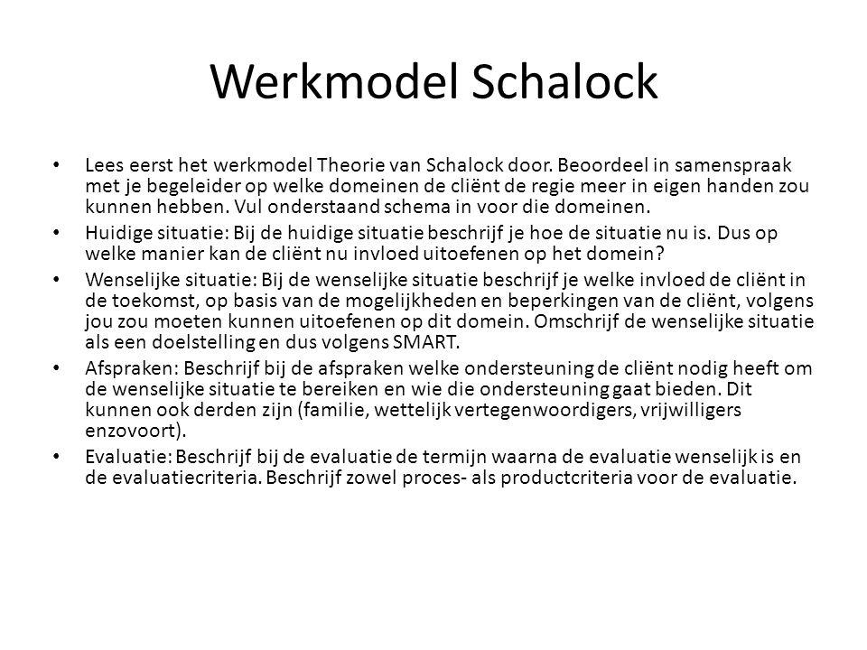 Werkmodel Schalock Lees eerst het werkmodel Theorie van Schalock door. Beoordeel in samenspraak met je begeleider op welke domeinen de cliënt de regie