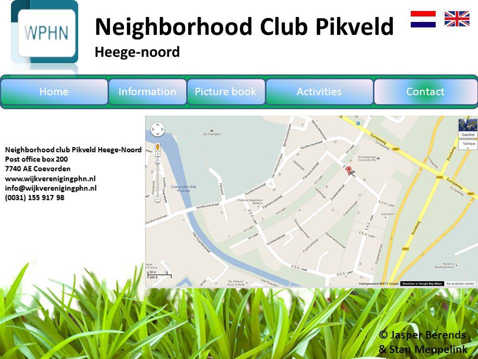 © Jasper Berends & Stan Meppelink Neighborhood club Pikveld Heege-Noord Post office box 200 7740 AE Coevorden www.wijkverenigingphn.nl info@wijkvereni