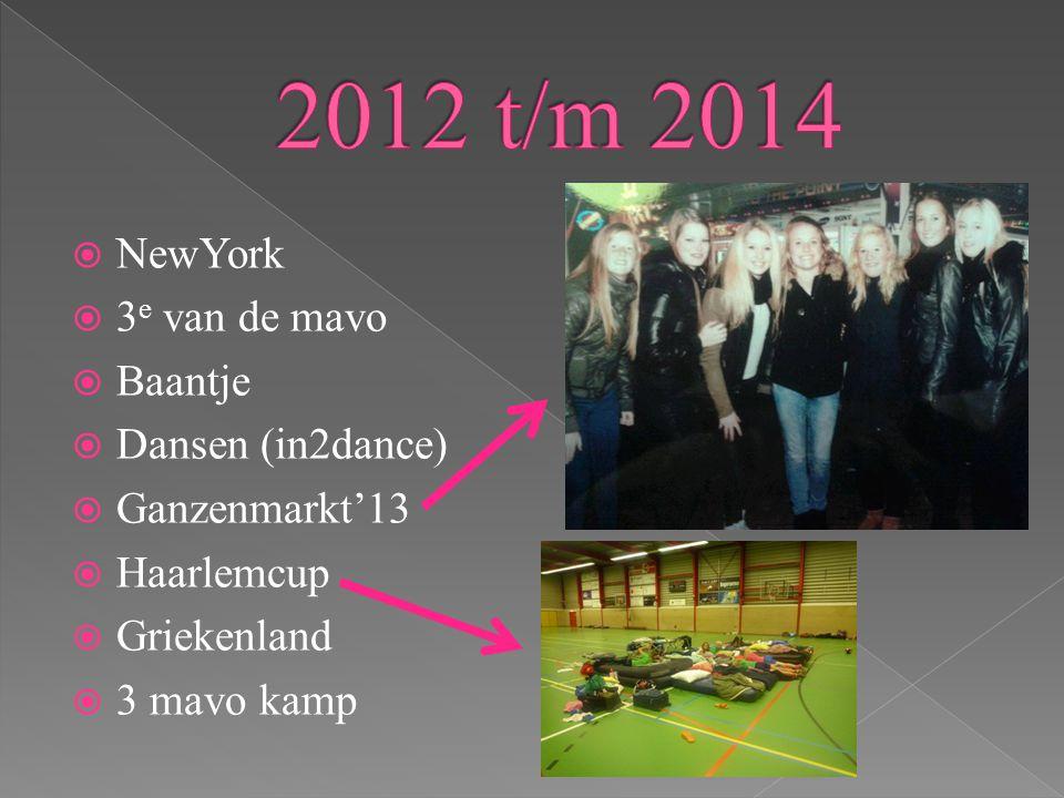  NewYork  3 e van de mavo  Baantje  Dansen (in2dance)  Ganzenmarkt'13  Haarlemcup  Griekenland  3 mavo kamp