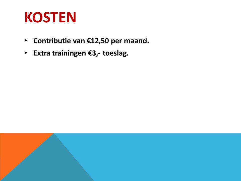 KOSTEN Contributie van €12,50 per maand. Extra trainingen €3,- toeslag.