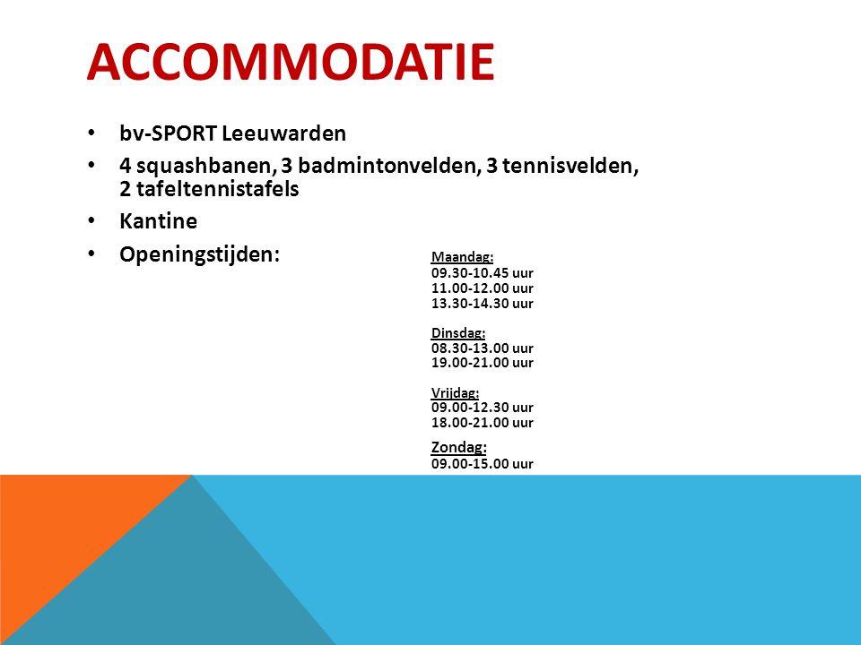 ACCOMMODATIE bv-SPORT Leeuwarden 4 squashbanen, 3 badmintonvelden, 3 tennisvelden, 2 tafeltennistafels Kantine Openingstijden: Maandag: 09.30-10.45 uur 11.00-12.00 uur 13.30-14.30 uur Dinsdag: 08.30-13.00 uur 19.00-21.00 uur Vrijdag: 09.00-12.30 uur 18.00-21.00 uur Zondag: 09.00-15.00 uur
