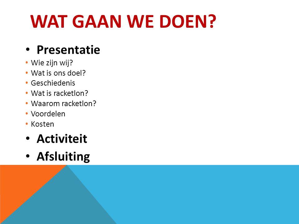 WAT GAAN WE DOEN. Presentatie Wie zijn wij. Wat is ons doel.