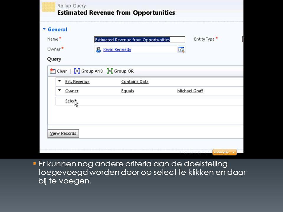  Er kunnen nog andere criteria aan de doelstelling toegevoegd worden door op select te klikken en daar bij te voegen.