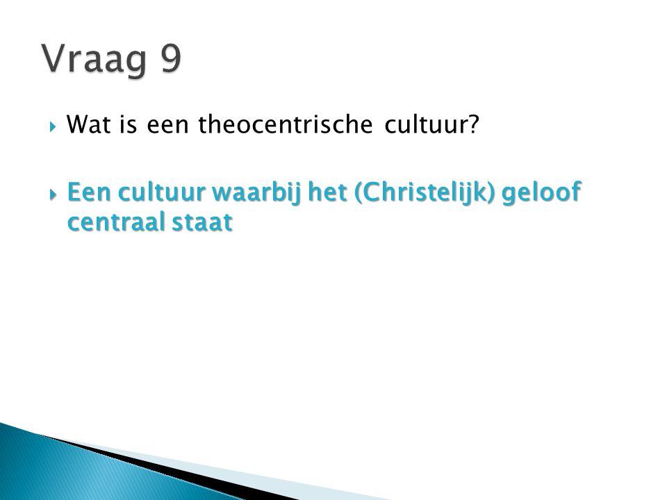  Wat is een theocentrische cultuur?  Een cultuur waarbij het (Christelijk) geloof centraal staat
