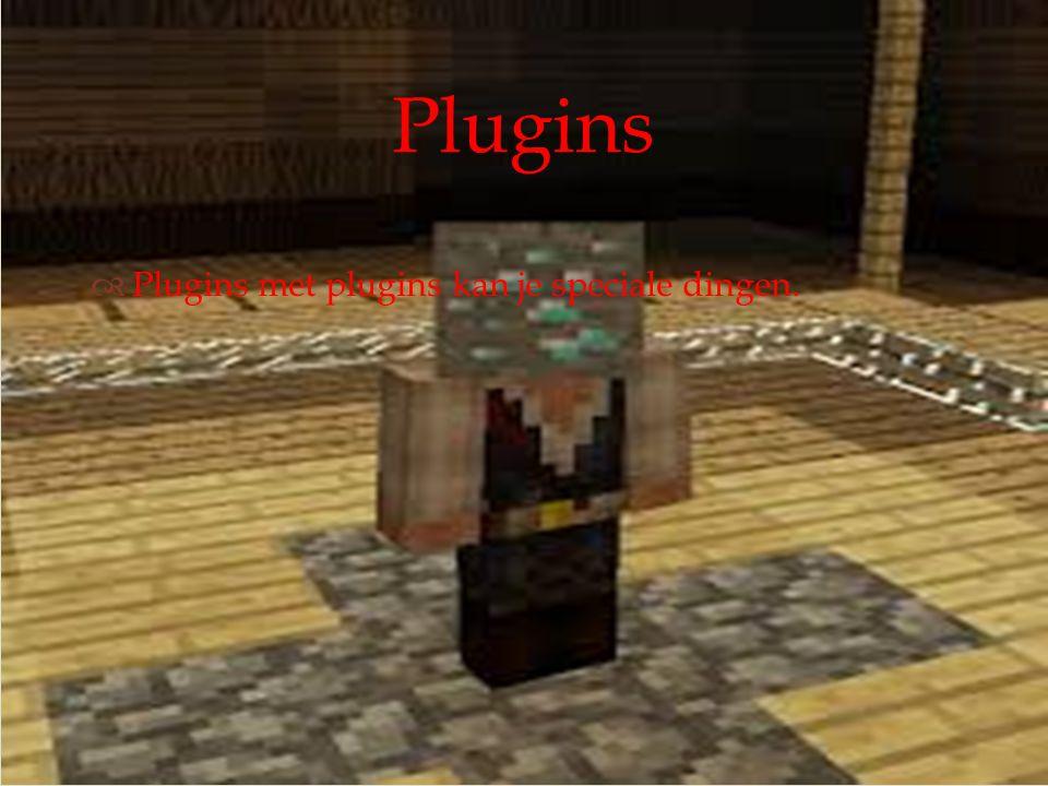   Plugins met plugins kan je speciale dingen. Plugins