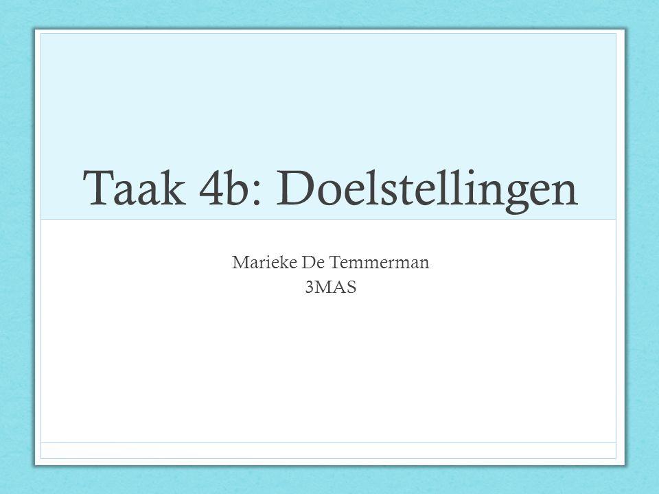 Taak 4b: Doelstellingen Marieke De Temmerman 3MAS