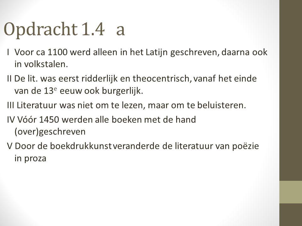 Opdracht 1.4 a IVoor ca 1100 werd alleen in het Latijn geschreven, daarna ook in volkstalen. II De lit. was eerst ridderlijk en theocentrisch, vanaf h