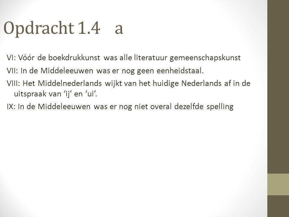 Opdracht 1.4 a VI: Vóór de boekdrukkunst was alle literatuur gemeenschapskunst VII: In de Middeleeuwen was er nog geen eenheidstaal. VIII: Het Middeln