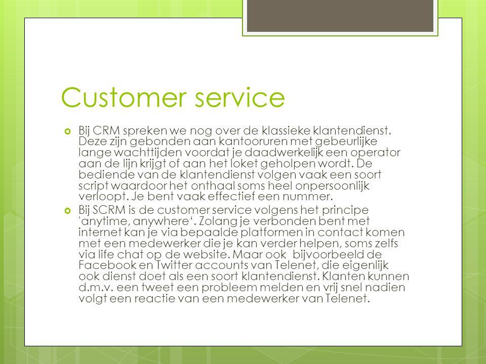 Customer service  Bij CRM spreken we nog over de klassieke klantendienst. Deze zijn gebonden aan kantooruren met gebeurlijke lange wachttijden voorda