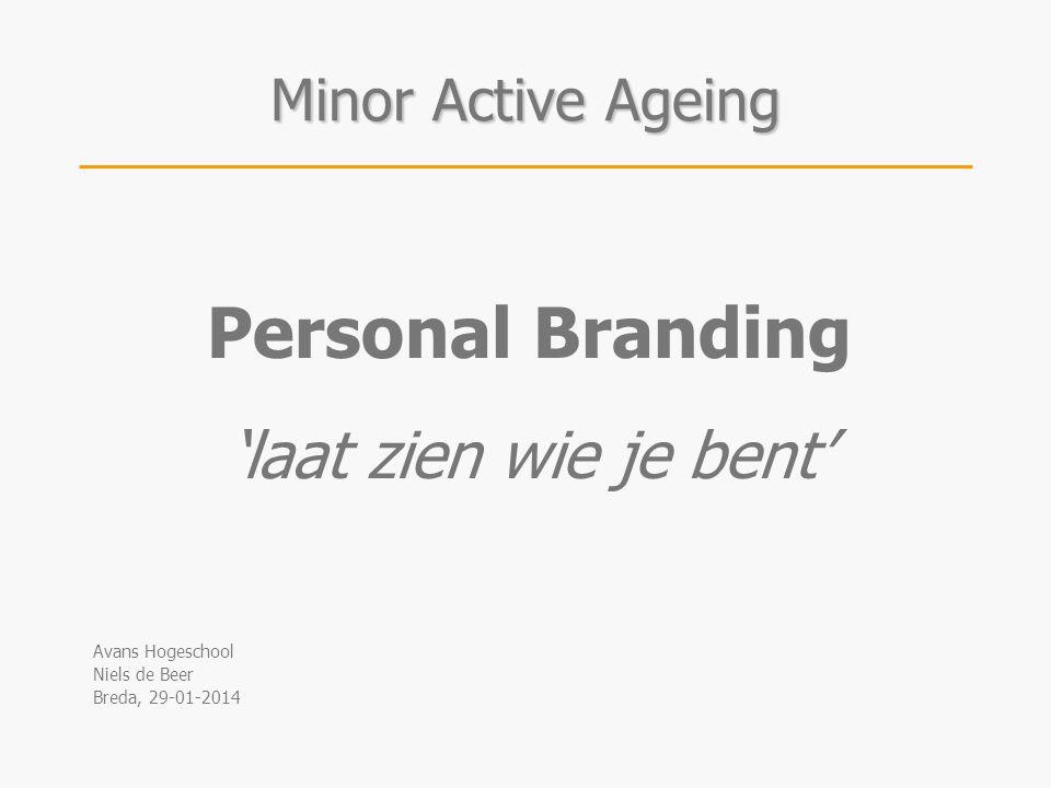 Personal Branding 'laat zien wie je bent' Avans Hogeschool Niels de Beer Breda, 29-01-2014 Minor Active Ageing