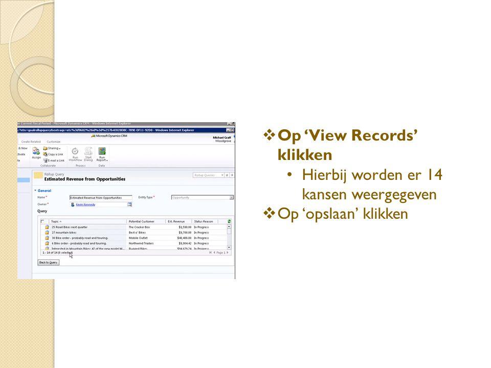  Op 'View Records' klikken Hierbij worden er 14 kansen weergegeven  Op 'opslaan' klikken