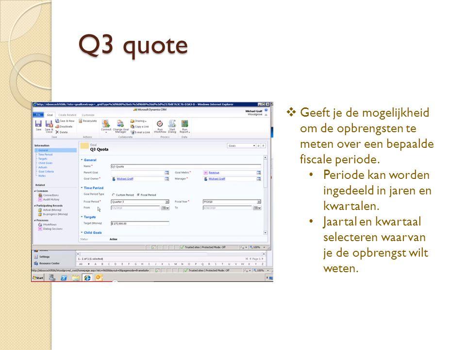 Q3 quote  Geeft je de mogelijkheid om de opbrengsten te meten over een bepaalde fiscale periode.