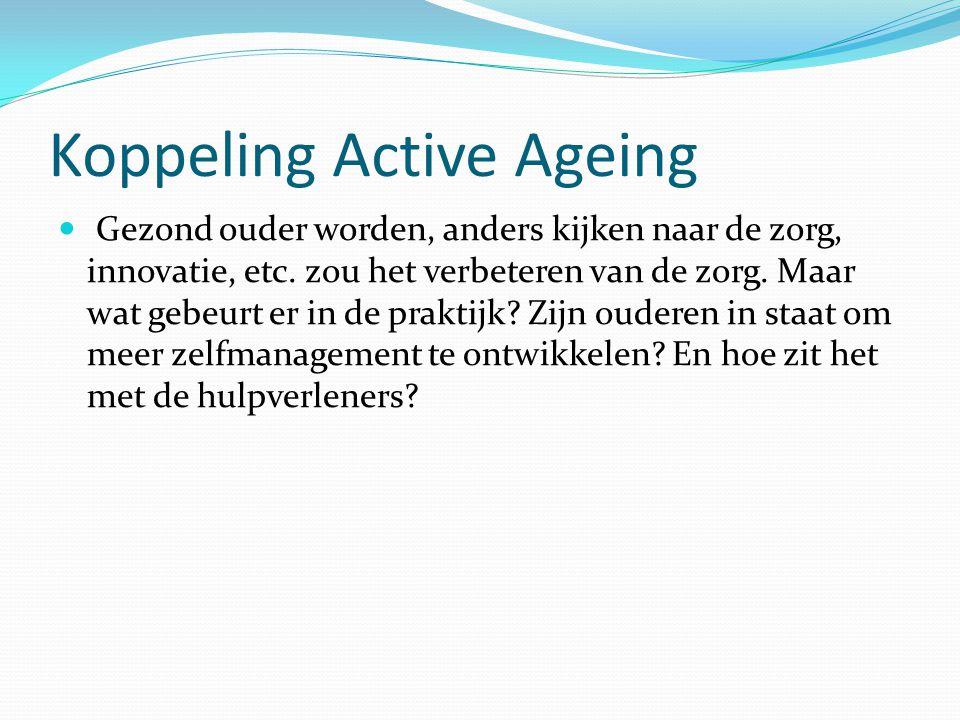 Koppeling Active Ageing Gezond ouder worden, anders kijken naar de zorg, innovatie, etc.