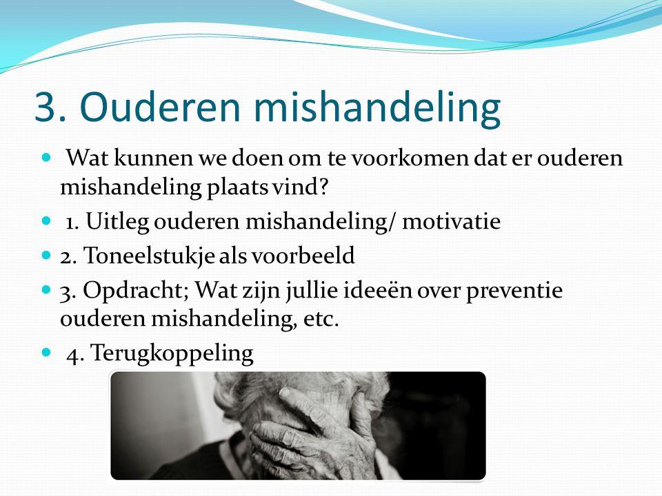 3.Ouderen mishandeling Wat kunnen we doen om te voorkomen dat er ouderen mishandeling plaats vind.
