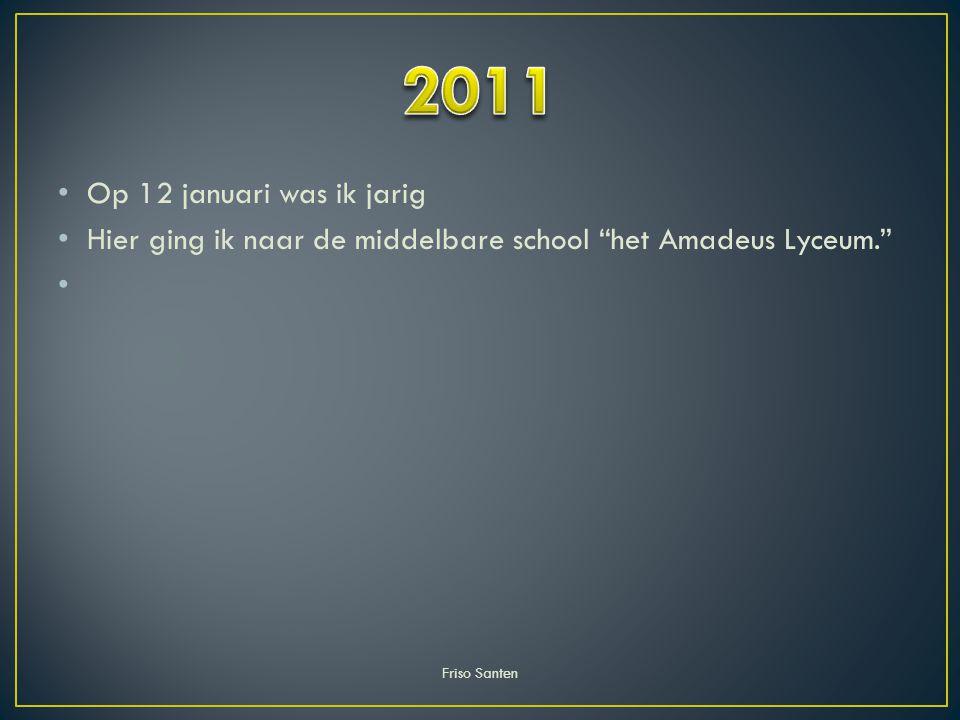 """Op 12 januari was ik jarig Hier ging ik naar de middelbare school """"het Amadeus Lyceum."""" Friso Santen"""