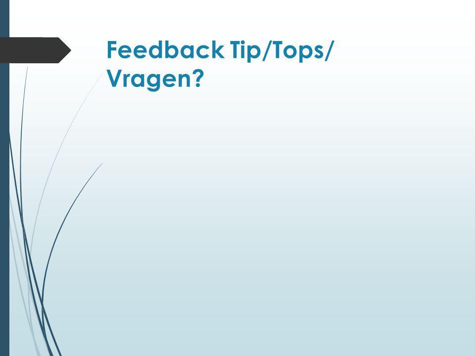 Feedback Tip/Tops/ Vragen?