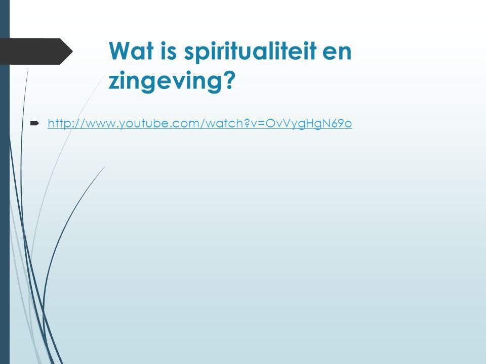 Wat is spiritualiteit en zingeving?  http://www.youtube.com/watch?v=OvVygHgN69o http://www.youtube.com/watch?v=OvVygHgN69o