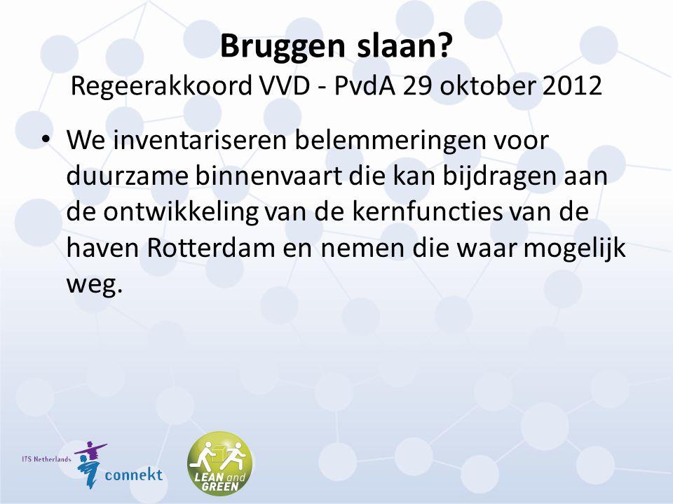 Bruggen slaan? Regeerakkoord VVD - PvdA 29 oktober 2012 We inventariseren belemmeringen voor duurzame binnenvaart die kan bijdragen aan de ontwikkelin