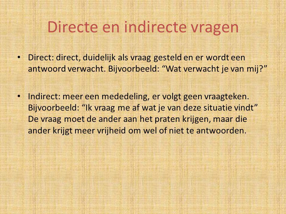 """Directe en indirecte vragen Direct: direct, duidelijk als vraag gesteld en er wordt een antwoord verwacht. Bijvoorbeeld: """"Wat verwacht je van mij?"""" In"""
