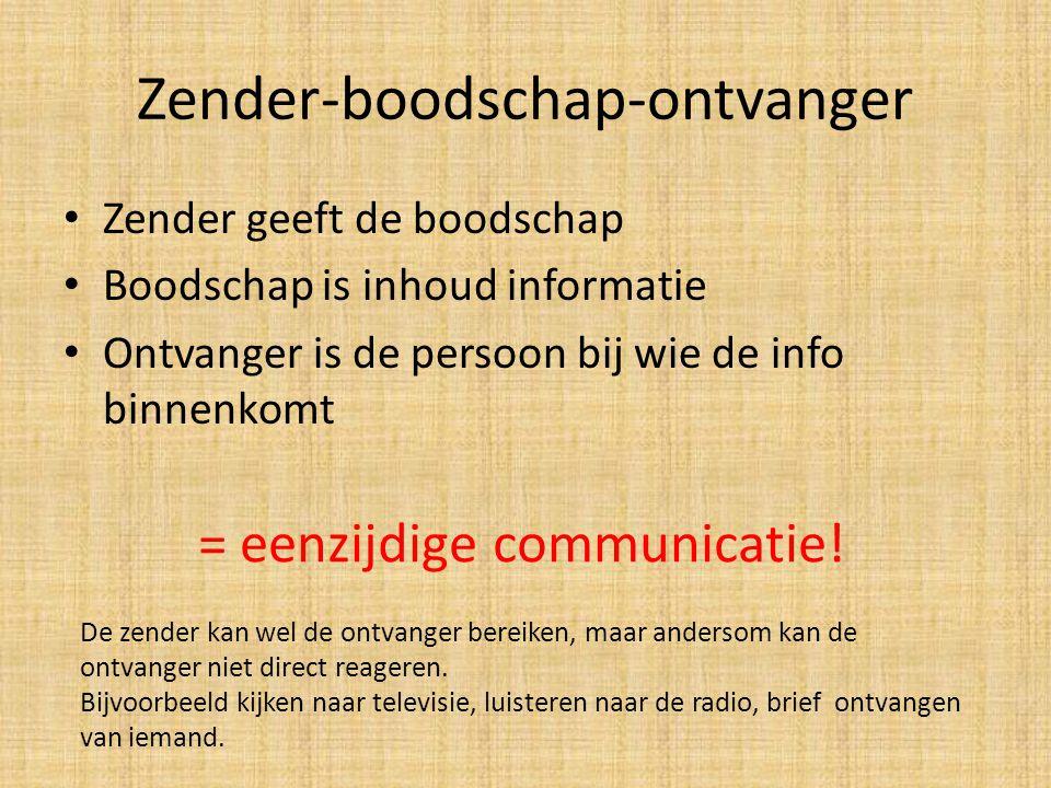 Zender-boodschap-ontvanger Zender geeft de boodschap Boodschap is inhoud informatie Ontvanger is de persoon bij wie de info binnenkomt = eenzijdige co