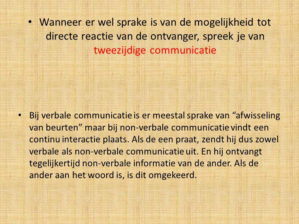 Wanneer er wel sprake is van de mogelijkheid tot directe reactie van de ontvanger, spreek je van tweezijdige communicatie Bij verbale communicatie is