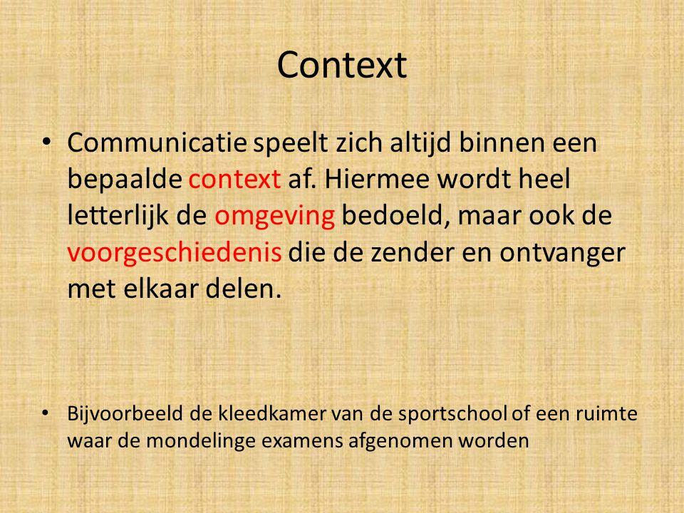 Context Communicatie speelt zich altijd binnen een bepaalde context af. Hiermee wordt heel letterlijk de omgeving bedoeld, maar ook de voorgeschiedeni