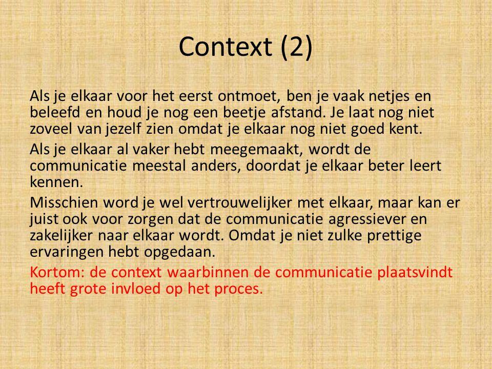 Context (2) Als je elkaar voor het eerst ontmoet, ben je vaak netjes en beleefd en houd je nog een beetje afstand. Je laat nog niet zoveel van jezelf