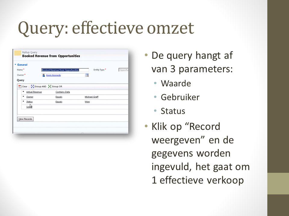 Query: effectieve omzet De query hangt af van 3 parameters: Waarde Gebruiker Status Klik op Record weergeven en de gegevens worden ingevuld, het gaat om 1 effectieve verkoop
