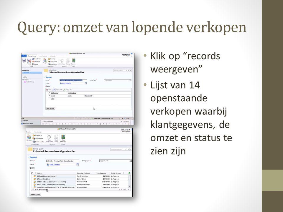 Query: omzet van lopende verkopen Klik op records weergeven Lijst van 14 openstaande verkopen waarbij klantgegevens, de omzet en status te zien zijn