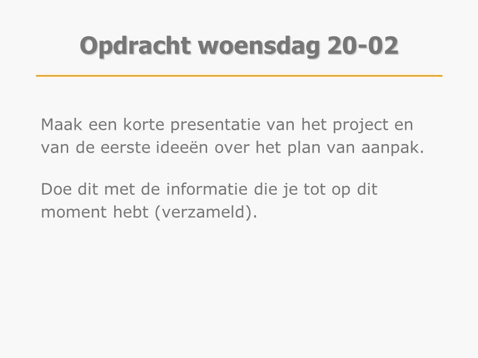 Opdracht woensdag 20-02 Maak een korte presentatie van het project en van de eerste ideeën over het plan van aanpak.