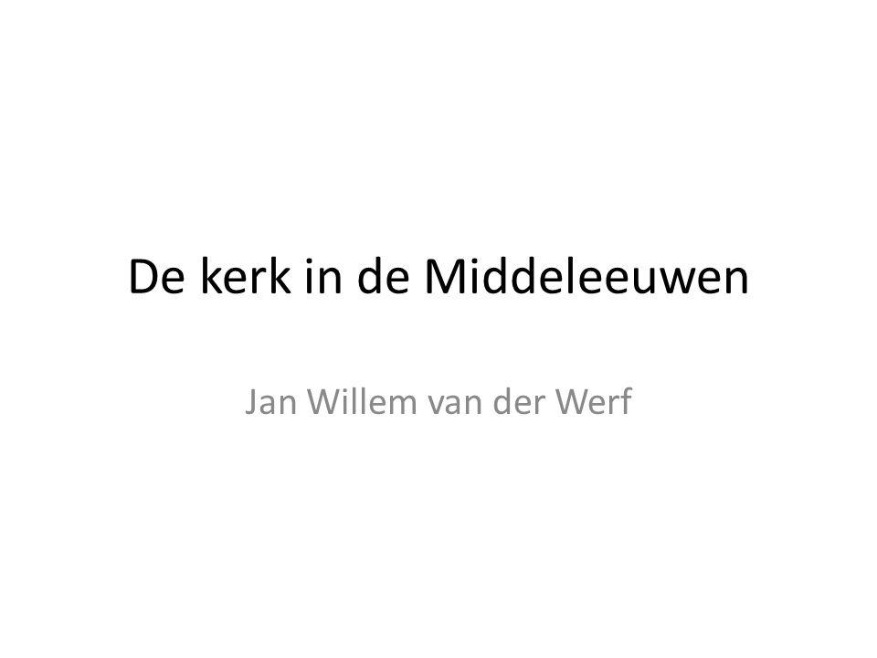 De kerk in de Middeleeuwen Jan Willem van der Werf
