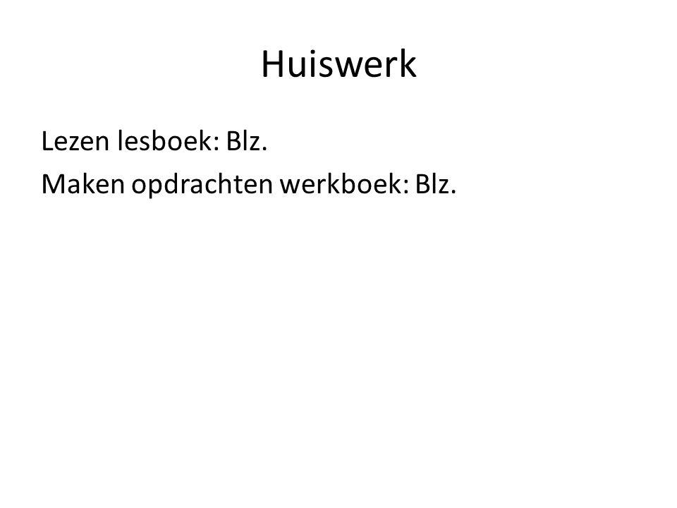 Huiswerk Lezen lesboek: Blz. Maken opdrachten werkboek: Blz.
