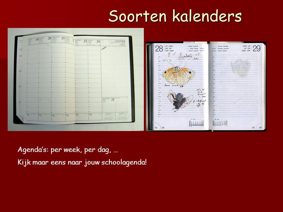 Soorten kalenders Agenda's: per week, per dag, … Kijk maar eens naar jouw schoolagenda!