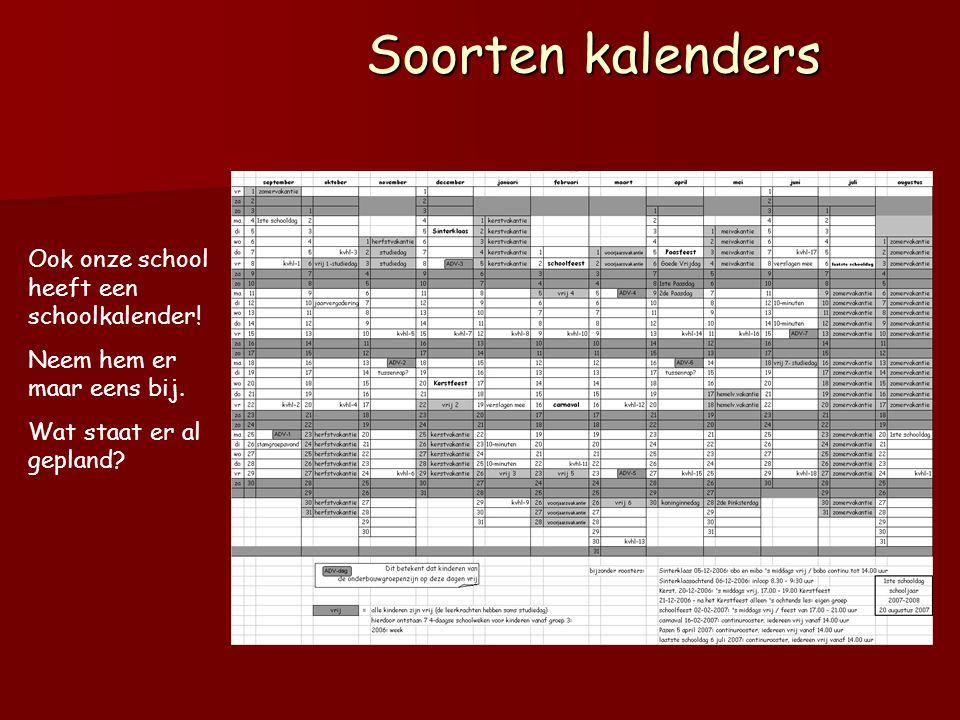 Soorten kalenders Ook onze school heeft een schoolkalender! Neem hem er maar eens bij. Wat staat er al gepland?