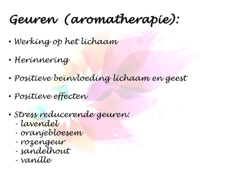 Geuren (aromatherapie): Werking op het lichaam Herinnering Positieve beïnvloeding lichaam en geest Positieve effecten Stress reducerende geuren: - lav