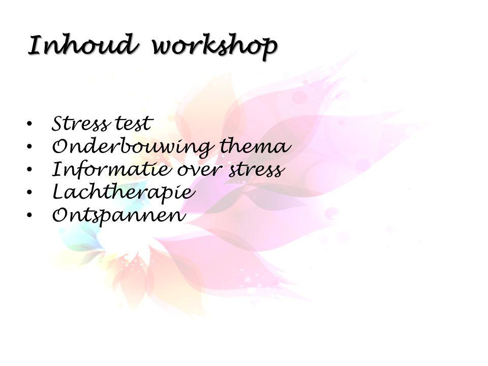 Inhoud workshop Stress test Onderbouwing thema Informatie over stress Lachtherapie Ontspannen
