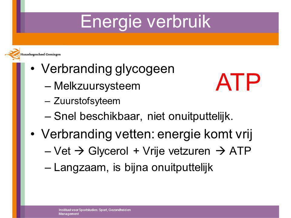 Energie verbruik Verbranding glycogeen –Melkzuursysteem –Zuurstofsyteem –Snel beschikbaar, niet onuitputtelijk. Verbranding vetten: energie komt vrij