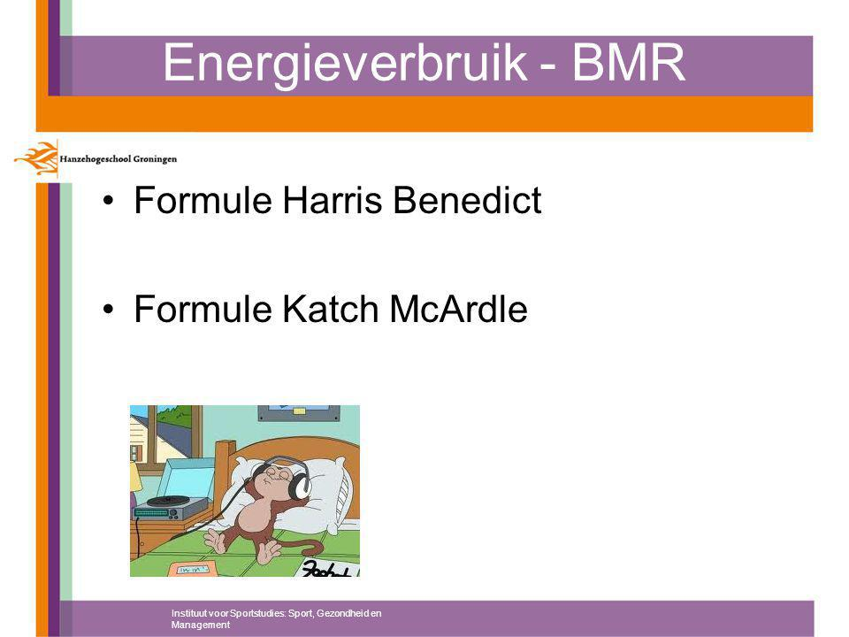 Energieverbruik - BMR Formule Harris Benedict Formule Katch McArdle Instituut voor Sportstudies: Sport, Gezondheid en Management
