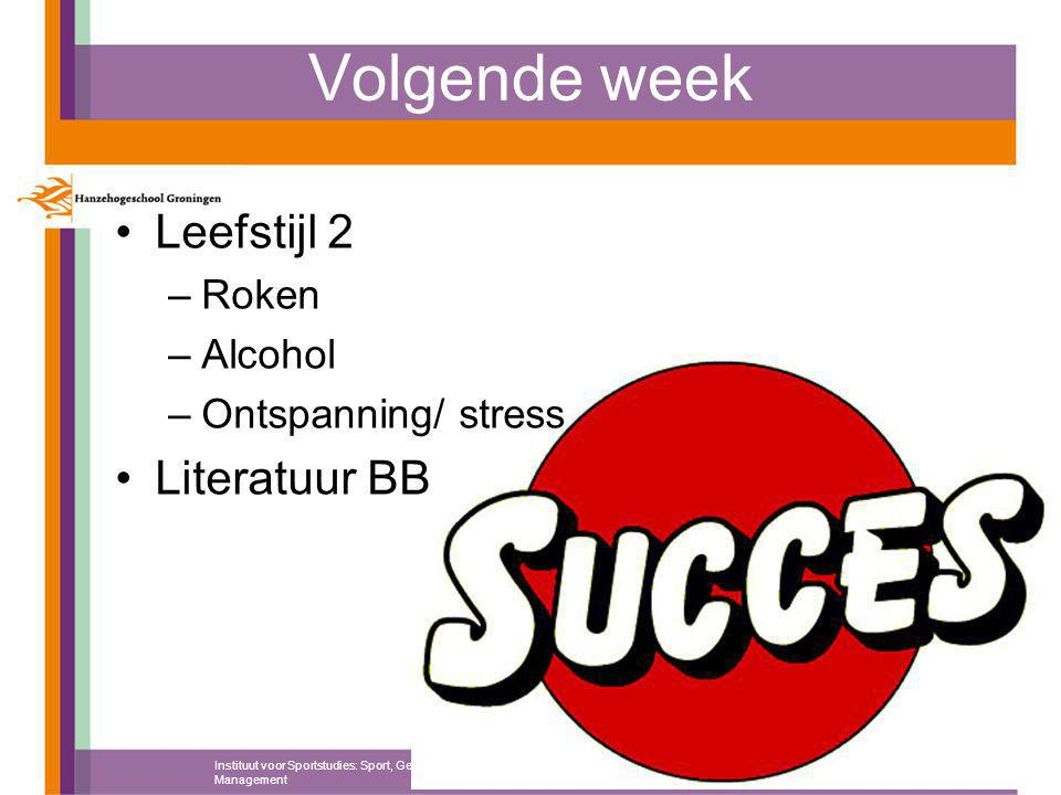 Volgende week Leefstijl 2 –Roken –Alcohol –Ontspanning/ stress Literatuur BB Instituut voor Sportstudies: Sport, Gezondheid en Management