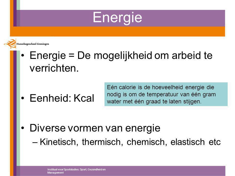Energie Energie = De mogelijkheid om arbeid te verrichten. Eenheid: Kcal Diverse vormen van energie –Kinetisch, thermisch, chemisch, elastisch etc Ins