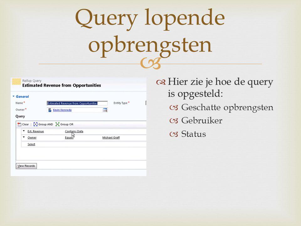  Query lopende opbrengsten  Hier zie je hoe de query is opgesteld:  Geschatte opbrengsten  Gebruiker  Status