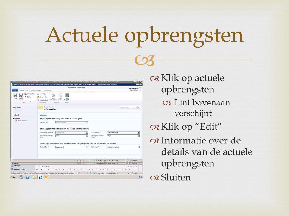  Actuele opbrengsten  Klik op actuele opbrengsten  Lint bovenaan verschijnt  Klik op Edit  Informatie over de details van de actuele opbrengsten  Sluiten
