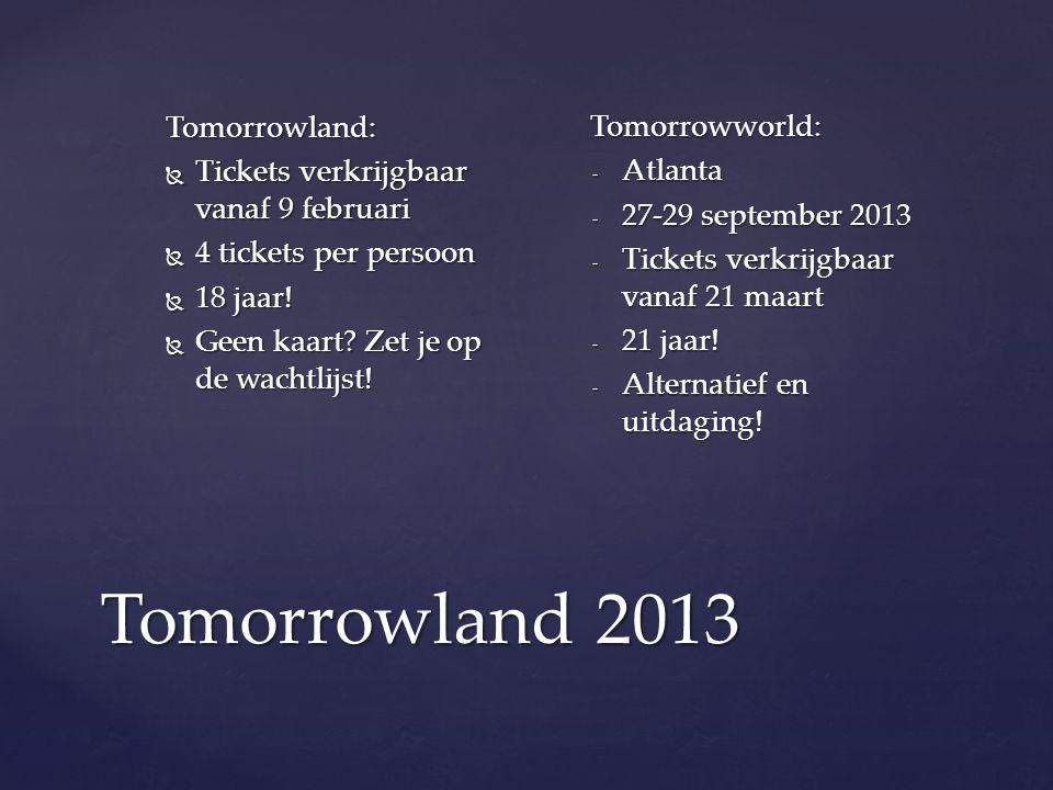 Tomorrowland 2013 Tomorrowland:  Tickets verkrijgbaar vanaf 9 februari  4 tickets per persoon  18 jaar.