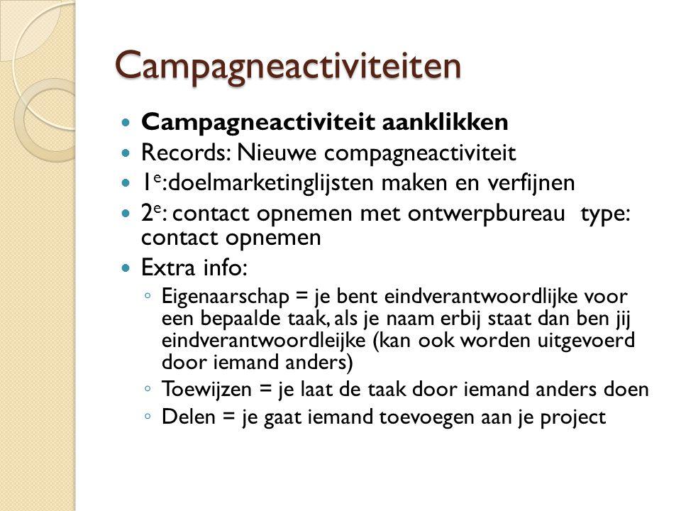 Campagneactiviteiten Campagneactiviteit aanklikken Records: Nieuwe compagneactiviteit 1 e :doelmarketinglijsten maken en verfijnen 2 e : contact opnem