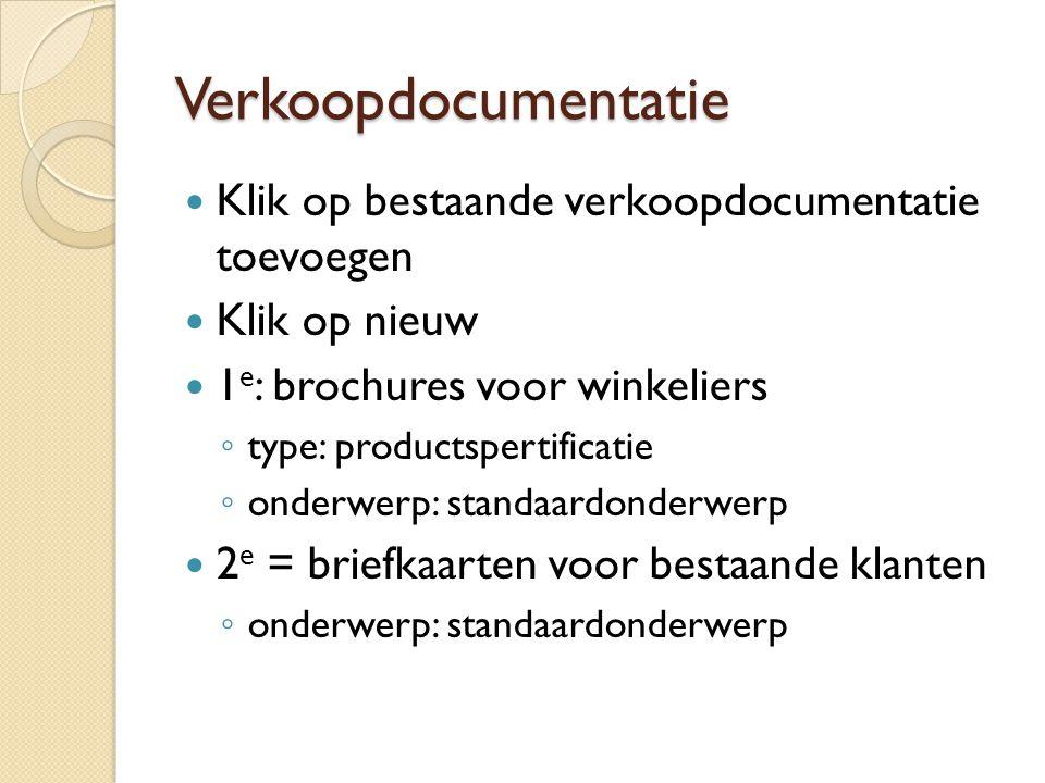 Verkoopdocumentatie Klik op bestaande verkoopdocumentatie toevoegen Klik op nieuw 1 e : brochures voor winkeliers ◦ type: productspertificatie ◦ onder