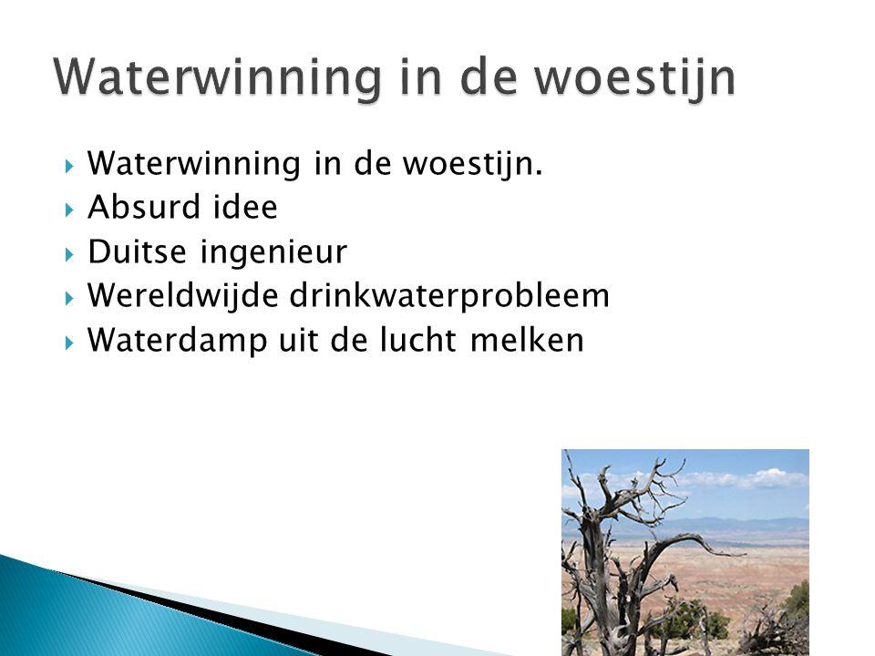  Waterwinning in de woestijn.