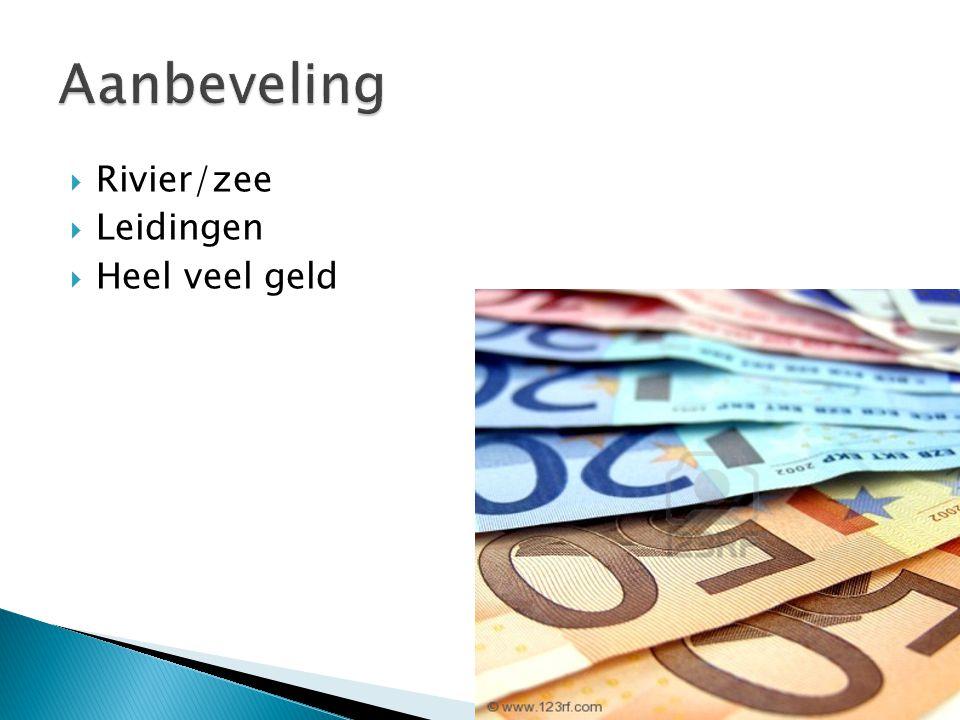  Rivier/zee  Leidingen  Heel veel geld